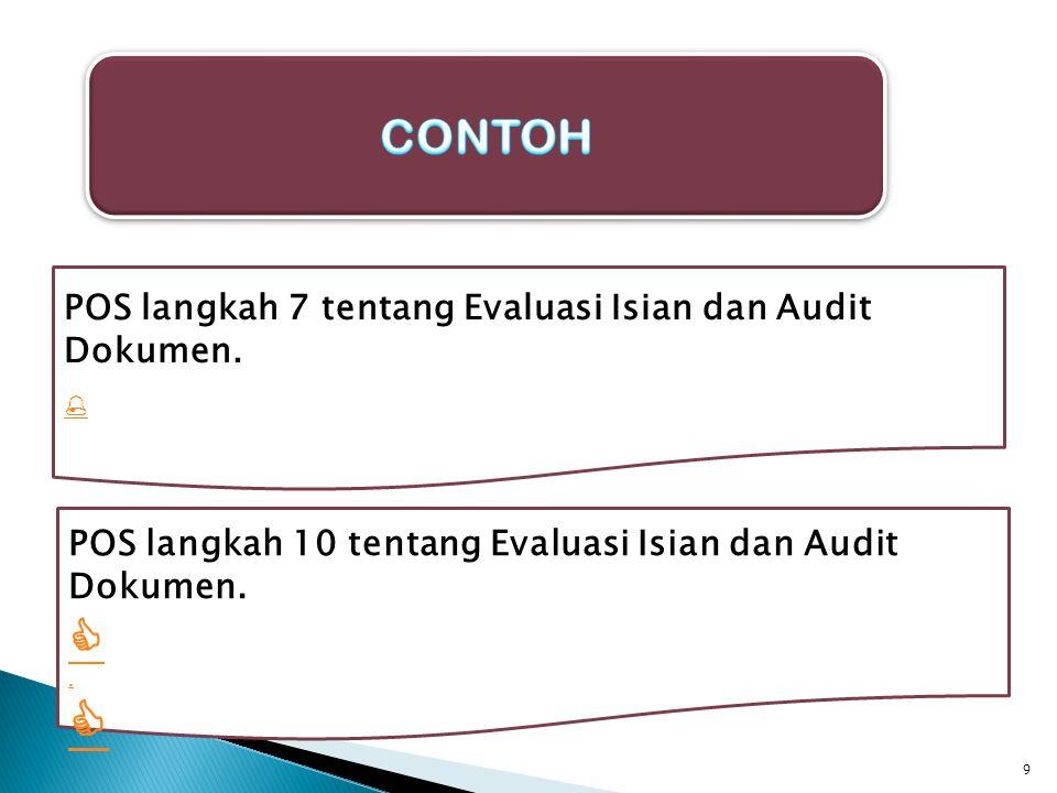 9 POS langkah 7 tentang Evaluasi Isian dan Audit Dokumen.  POS langkah 10 tentang Evaluasi Isian dan Audit Dokumen. . 