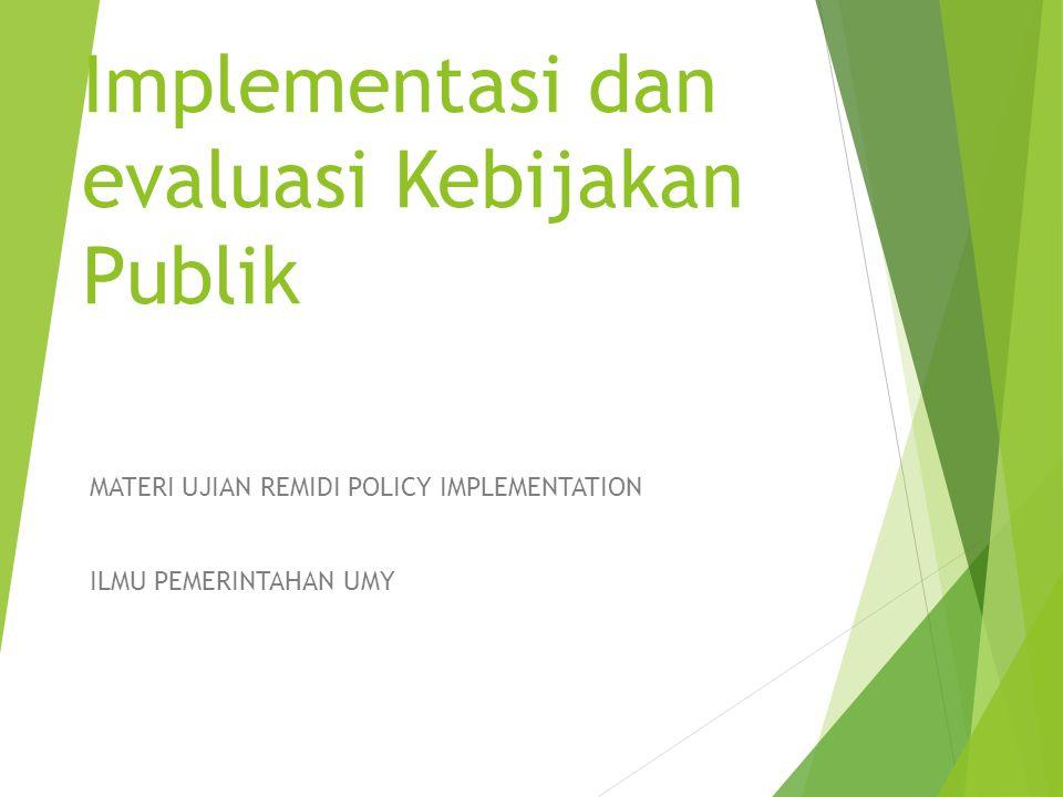 Implementasi dan evaluasi Kebijakan Publik MATERI UJIAN REMIDI POLICY IMPLEMENTATION ILMU PEMERINTAHAN UMY