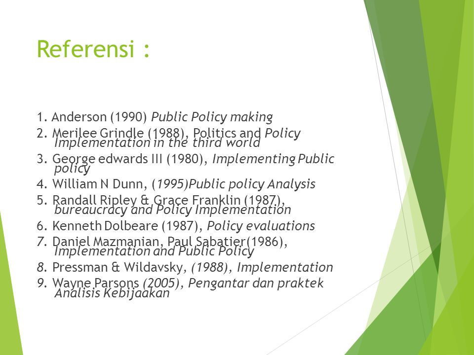Referensi : 1. Anderson (1990) Public Policy making 2. Merilee Grindle (1988), Politics and Policy Implementation in the third world 3. George edwards