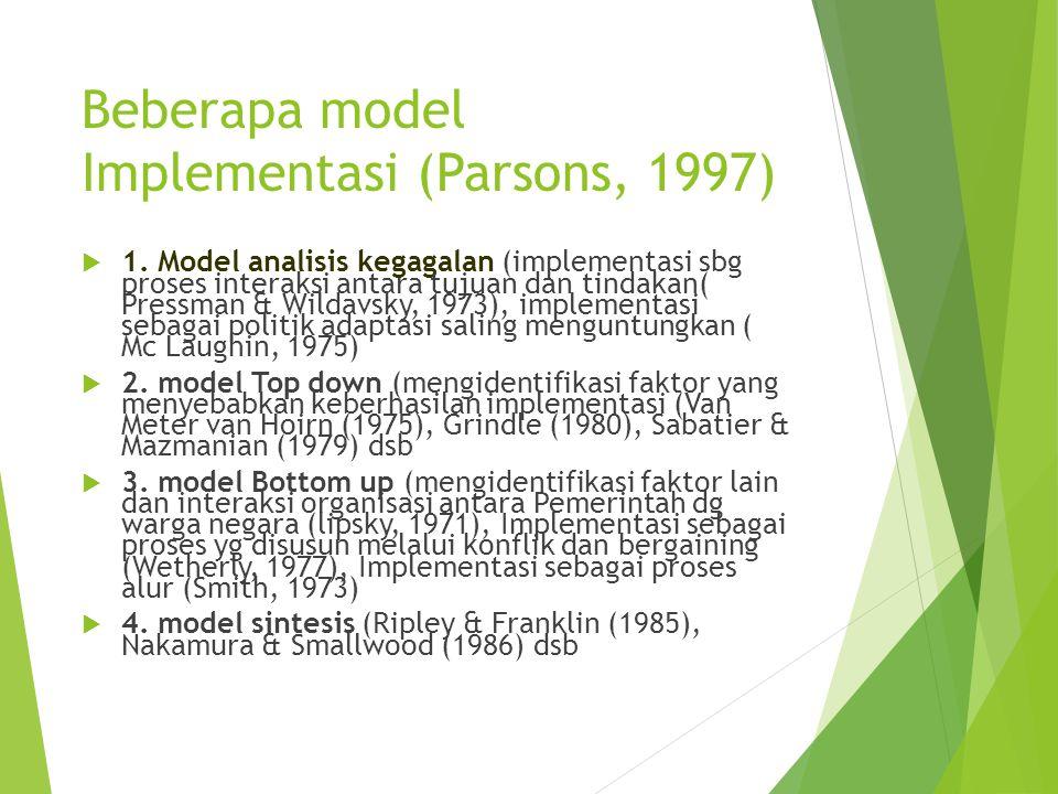 Beberapa model Implementasi (Parsons, 1997)  1. Model analisis kegagalan (implementasi sbg proses interaksi antara tujuan dan tindakan( Pressman & Wi
