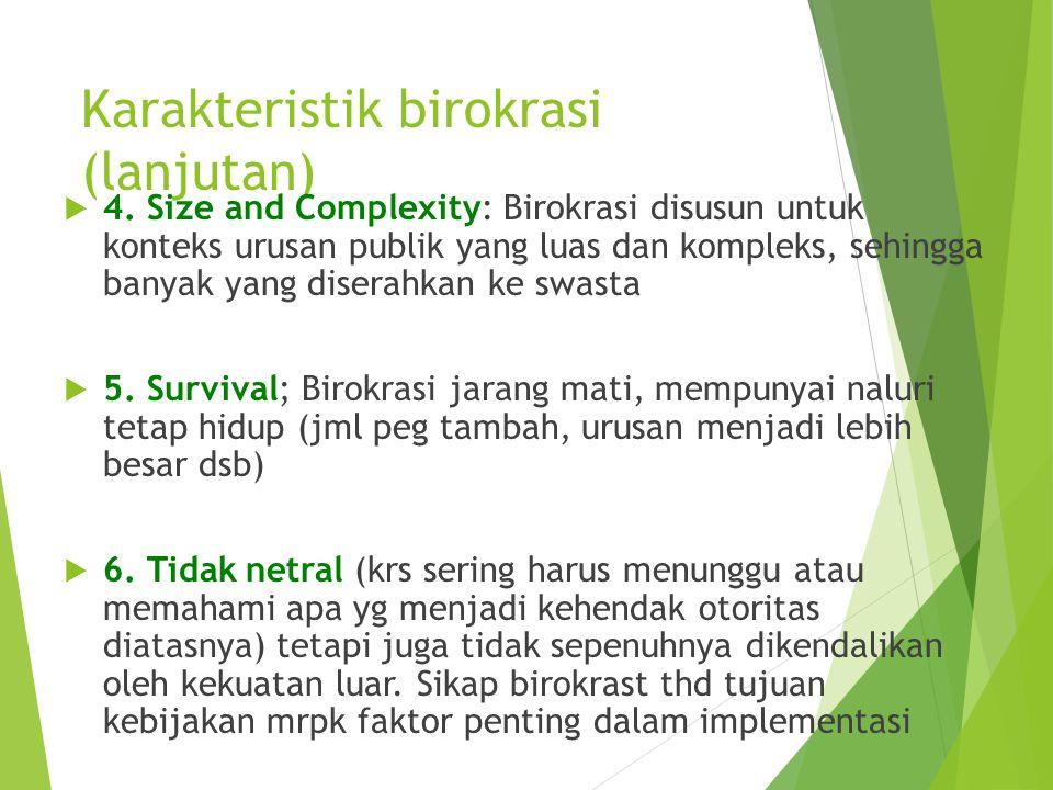 Karakteristik birokrasi (lanjutan)  4. Size and Complexity: Birokrasi disusun untuk konteks urusan publik yang luas dan kompleks, sehingga banyak yan