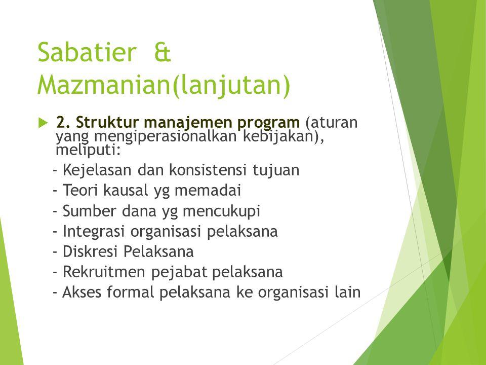 Sabatier & Mazmanian(lanjutan)  2. Struktur manajemen program (aturan yang mengiperasionalkan kebijakan), meliputi: - Kejelasan dan konsistensi tujua