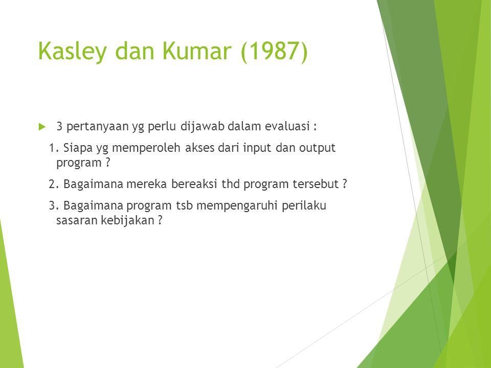 Kasley dan Kumar (1987)  3 pertanyaan yg perlu dijawab dalam evaluasi : 1. Siapa yg memperoleh akses dari input dan output program ? 2. Bagaimana mer