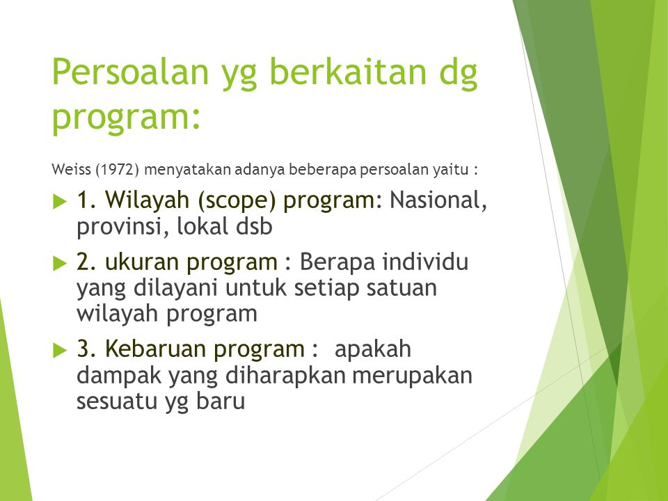 Persoalan yg berkaitan dg program: Weiss (1972) menyatakan adanya beberapa persoalan yaitu :  1. Wilayah (scope) program: Nasional, provinsi, lokal d