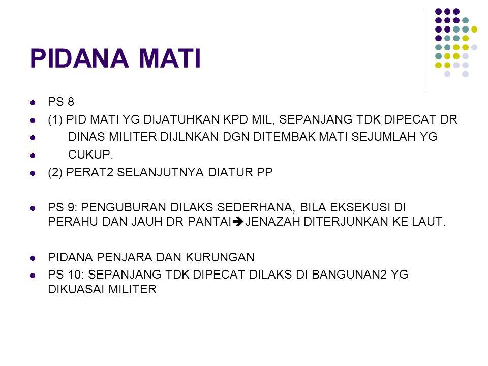 PIDANA MATI PS 8 (1) PID MATI YG DIJATUHKAN KPD MIL, SEPANJANG TDK DIPECAT DR DINAS MILITER DIJLNKAN DGN DITEMBAK MATI SEJUMLAH YG CUKUP. (2) PERAT2 S