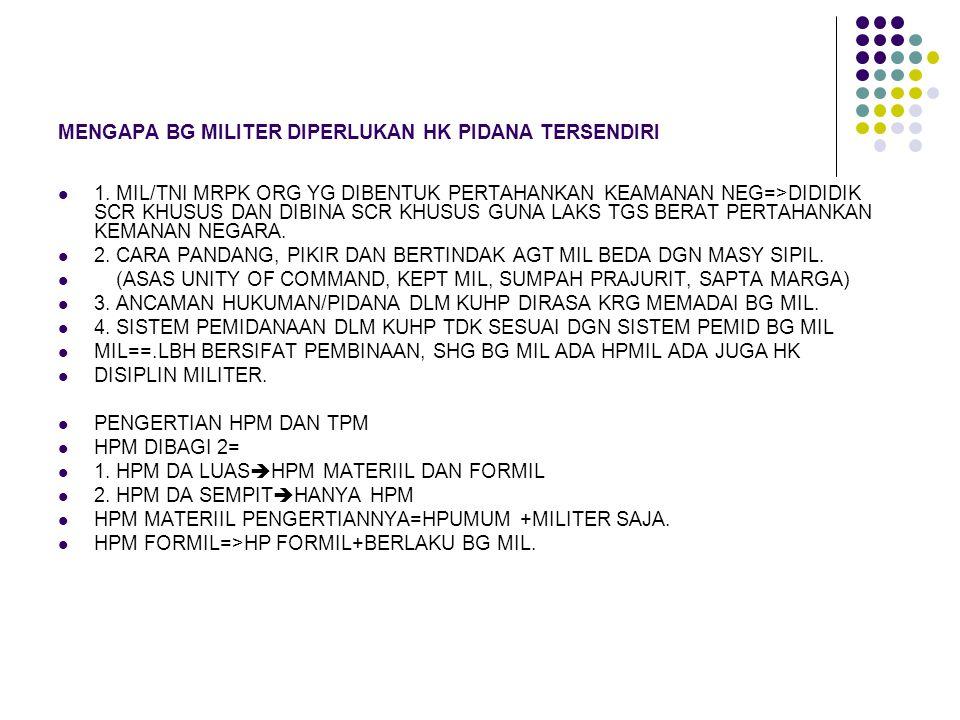 MENGAPA BG MILITER DIPERLUKAN HK PIDANA TERSENDIRI 1. MIL/TNI MRPK ORG YG DIBENTUK PERTAHANKAN KEAMANAN NEG=>DIDIDIK SCR KHUSUS DAN DIBINA SCR KHUSUS