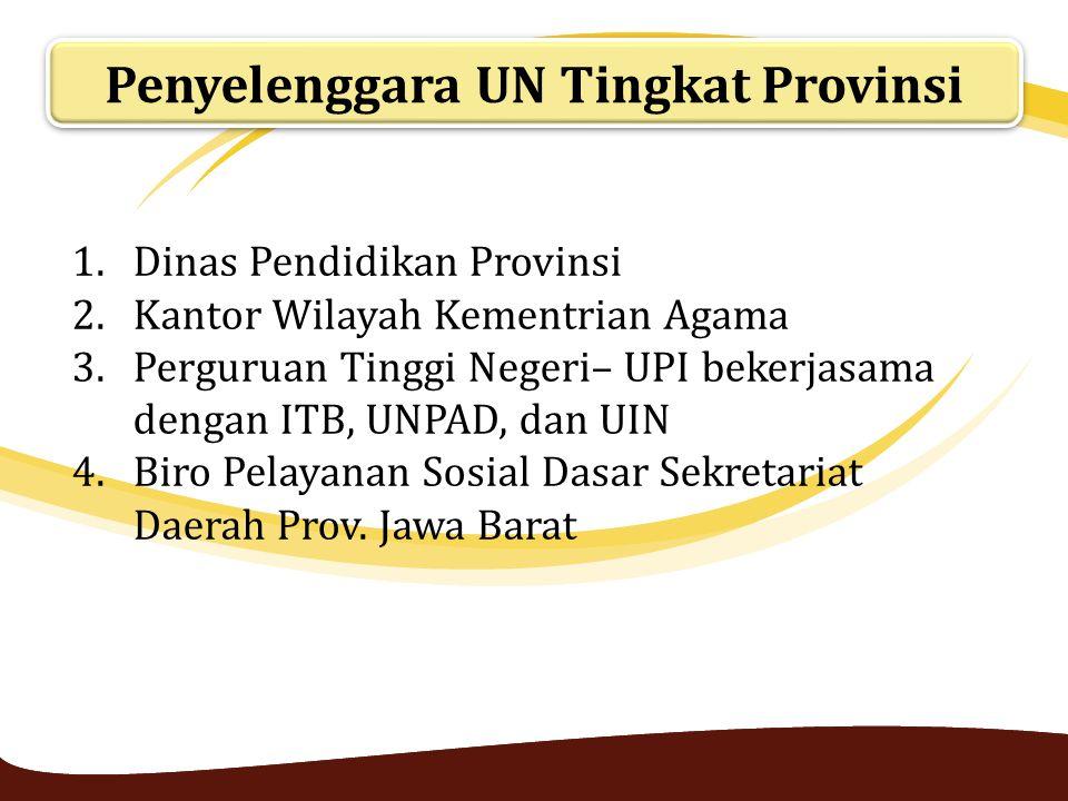Penyelenggara UN Tingkat Provinsi 1.Dinas Pendidikan Provinsi 2.Kantor Wilayah Kementrian Agama 3.Perguruan Tinggi Negeri– UPI bekerjasama dengan ITB,