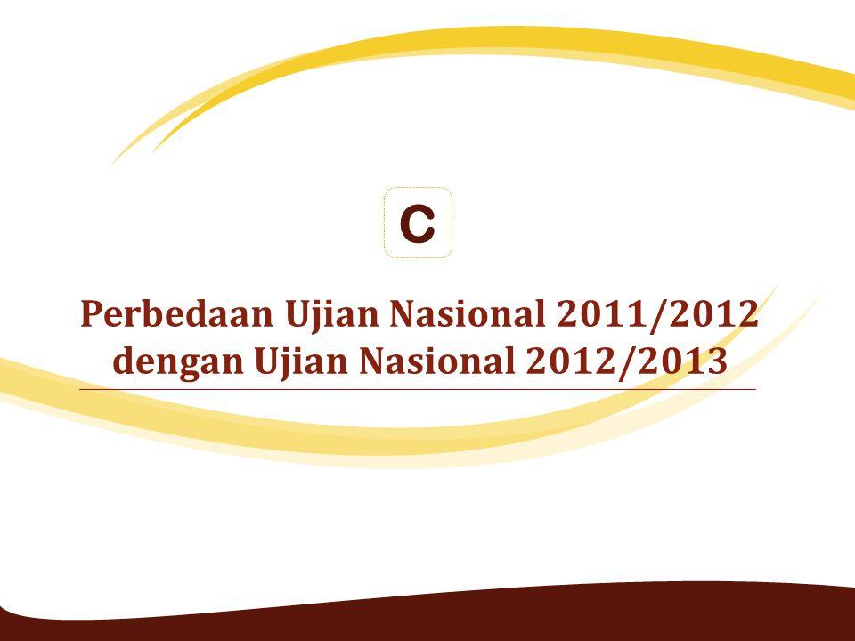 Perbedaan Ujian Nasional 2011/2012 dengan Ujian Nasional 2012/2013 C