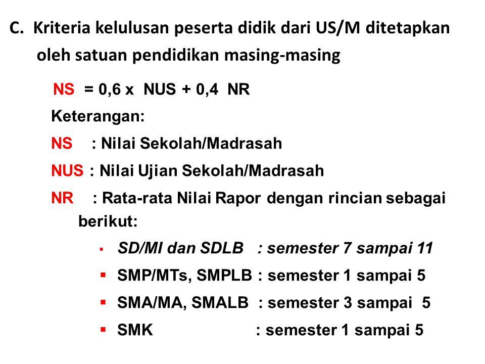 NS = 0,6 x NUS + 0,4 NR Keterangan: NS : Nilai Sekolah/Madrasah NUS : Nilai Ujian Sekolah/Madrasah NR : Rata-rata Nilai Rapor dengan rincian sebagai berikut:  SD/MI dan SDLB : semester 7 sampai 11  SMP/MTs, SMPLB : semester 1 sampai 5  SMA/MA, SMALB : semester 3 sampai 5  SMK : semester 1 sampai 5 C.