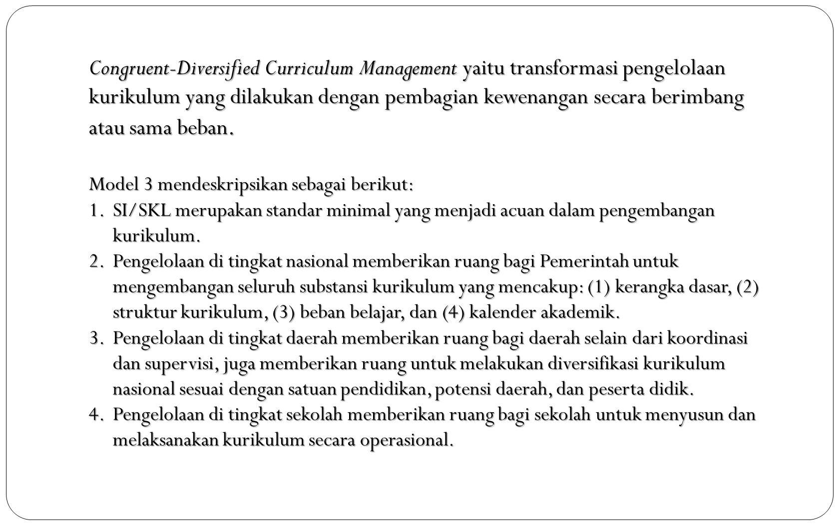 Congruent-Diversified Curriculum Management yaitu transformasi pengelolaan kurikulum yang dilakukan dengan pembagian kewenangan secara berimbang atau