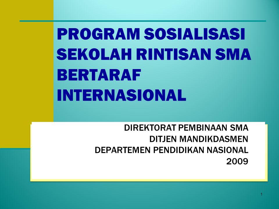 PROGRAM SOSIALISASI SEKOLAH RINTISAN SMA BERTARAF INTERNASIONAL DIREKTORAT PEMBINAAN SMA DITJEN MANDIKDASMEN DEPARTEMEN PENDIDIKAN NASIONAL 2009 1