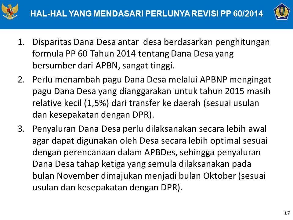 1.Disparitas Dana Desa antar desa berdasarkan penghitungan formula PP 60 Tahun 2014 tentang Dana Desa yang bersumber dari APBN, sangat tinggi. 2.Perlu