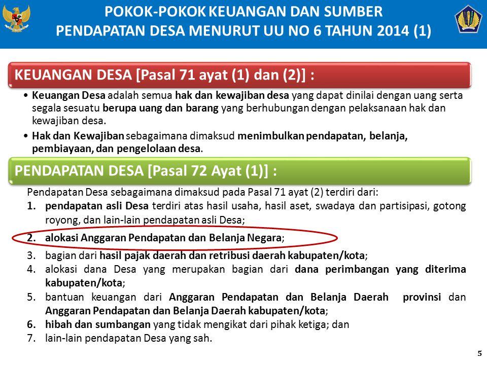POKOK-POKOK KEUANGAN DAN SUMBER PENDAPATAN DESA MENURUT UU NO 6 TAHUN 2014 (1) 5 KEUANGAN DESA [Pasal 71 ayat (1) dan (2)] : Keuangan Desa adalah semu