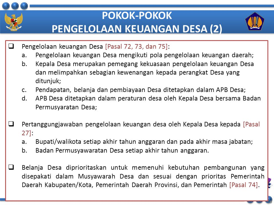 POKOK-POKOK PENGELOLAAN KEUANGAN DESA (2) 6  Pengelolaan keuangan Desa [Pasal 72, 73, dan 75]: a.Pengelolaan keuangan Desa mengikuti pola pengelolaan