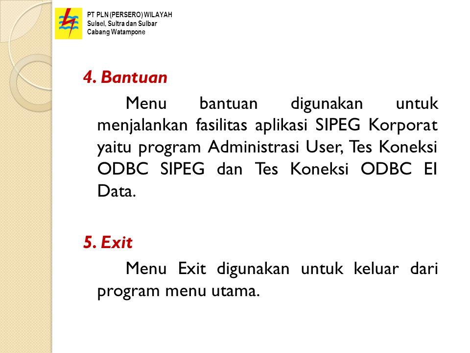 4. Bantuan Menu bantuan digunakan untuk menjalankan fasilitas aplikasi SIPEG Korporat yaitu program Administrasi User, Tes Koneksi ODBC SIPEG dan Tes