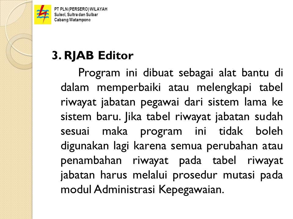 3. RJAB Editor Program ini dibuat sebagai alat bantu di dalam memperbaiki atau melengkapi tabel riwayat jabatan pegawai dari sistem lama ke sistem bar