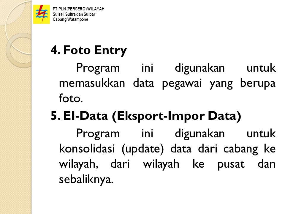 4. Foto Entry Program ini digunakan untuk memasukkan data pegawai yang berupa foto. 5. EI-Data (Eksport-Impor Data) Program ini digunakan untuk konsol