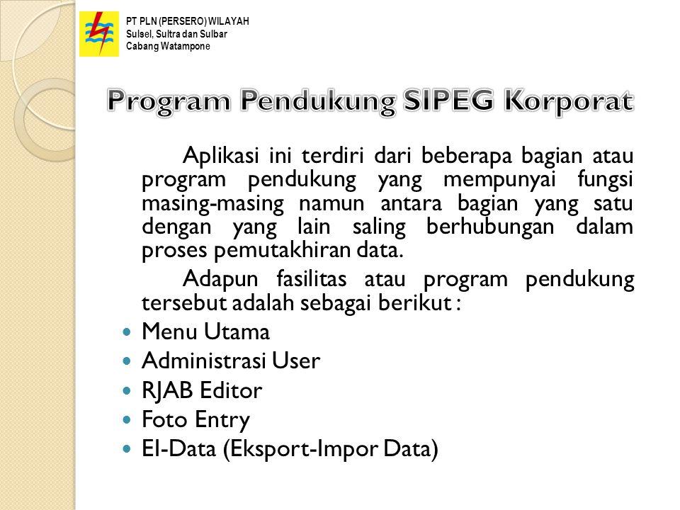 Untuk mencegah hal-hal yang tidak diinginkan sebaiknya semua data yang ada dalam SIPEG Korporat diback up secara berkala agar data terpelihara dengan baik.