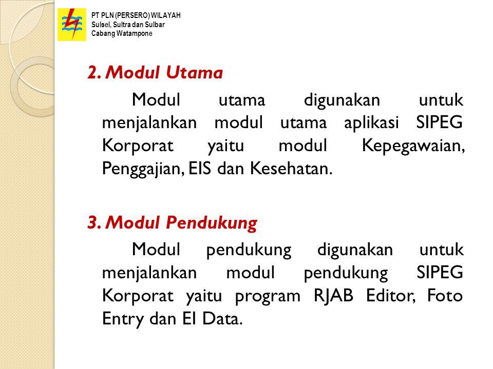2. Modul Utama Modul utama digunakan untuk menjalankan modul utama aplikasi SIPEG Korporat yaitu modul Kepegawaian, Penggajian, EIS dan Kesehatan. 3.