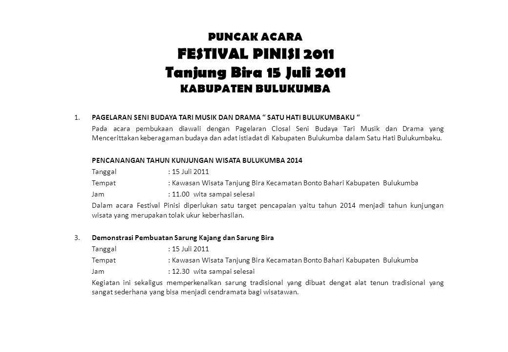 """PUNCAK ACARA FESTIVAL PINISI 2011 Tanjung Bira 15 Juli 2011 KABUPATEN BULUKUMBA 1.PAGELARAN SENI BUDAYA TARI MUSIK DAN DRAMA """" SATU HATI BULUKUMBAKU """""""