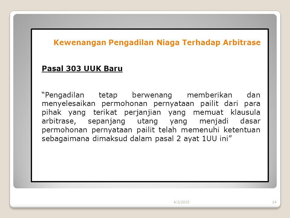 """4/3/2015 Kewenangan Pengadilan Niaga Terhadap Arbitrase Pasal 303 UUK Baru """"Pengadilan tetap berwenang memberikan dan menyelesaikan permohonan pernyat"""