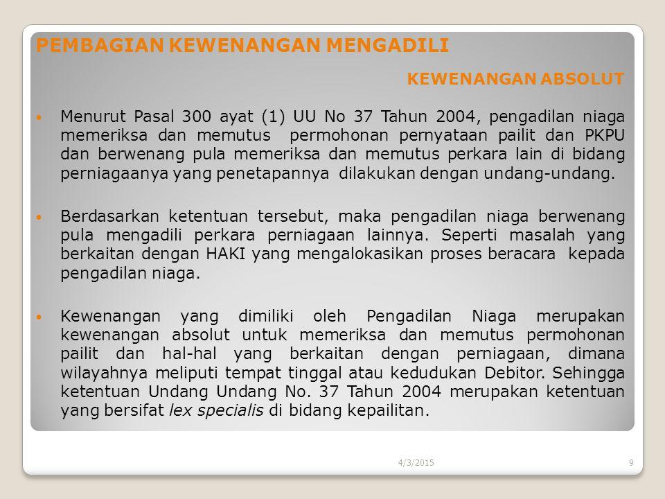 PEMBAGIAN KEWENANGAN MENGADILI KEWENANGAN ABSOLUT Menurut Pasal 300 ayat (1) UU No 37 Tahun 2004, pengadilan niaga memeriksa dan memutus permohonan pe