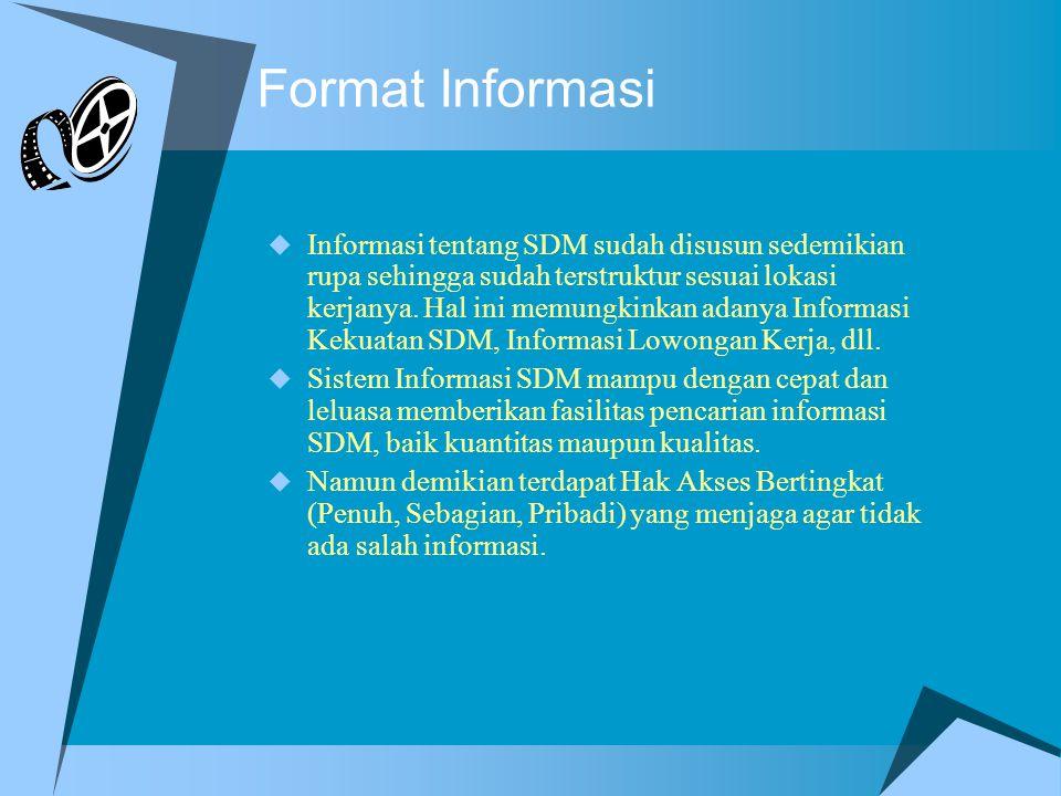 Format Informasi  Informasi tentang SDM sudah disusun sedemikian rupa sehingga sudah terstruktur sesuai lokasi kerjanya. Hal ini memungkinkan adanya