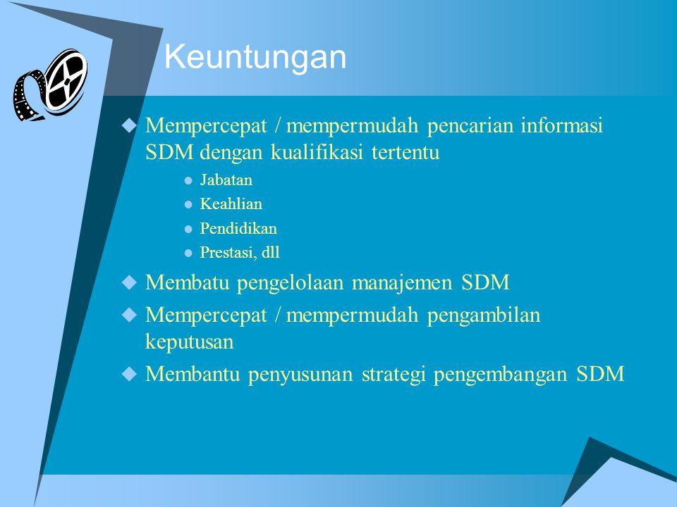 Keuntungan  Mempercepat / mempermudah pencarian informasi SDM dengan kualifikasi tertentu Jabatan Keahlian Pendidikan Prestasi, dll  Membatu pengelo