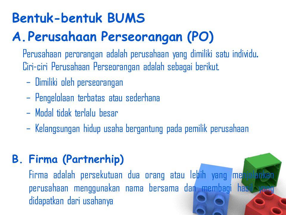 Bentuk-bentuk BUMS A.Perusahaan Perseorangan (PO) Perusahaan perorangan adalah perusahaan yang dimiliki satu individu. Ciri-ciri Perusahaan Perseorang