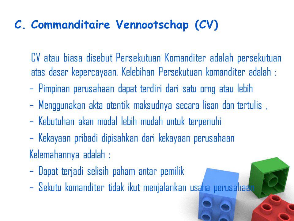 C.Commanditaire Vennootschap (CV) CV atau biasa disebut Persekutuan Komanditer adalah persekutuan atas dasar kepercayaan. Kelebihan Persekutuan komand