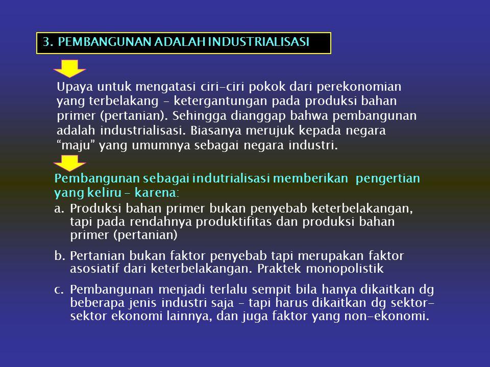 2.PEMBANGUNAN ADALAH MENGHILANGKAN KETIDAKSEMPURNAAN PASAR (market imperfections). MARKET IMPERFECTIONS: Segala hambatan yang membuat pasar tidak dapa