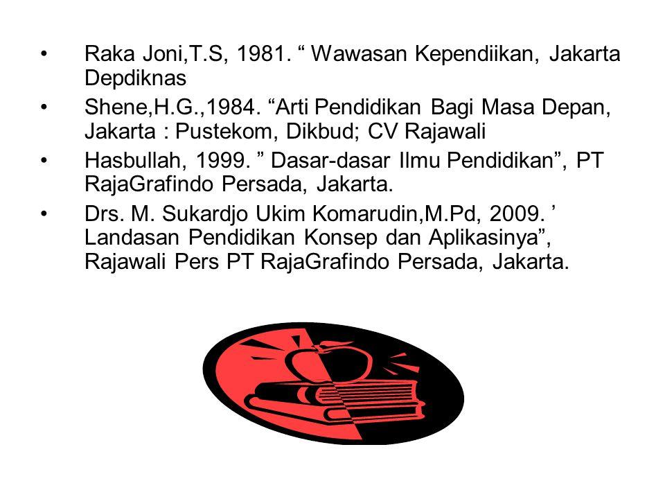 """Raka Joni,T.S, 1981. """" Wawasan Kependiikan, Jakarta Depdiknas Shene,H.G.,1984. """"Arti Pendidikan Bagi Masa Depan, Jakarta : Pustekom, Dikbud; CV Rajawa"""