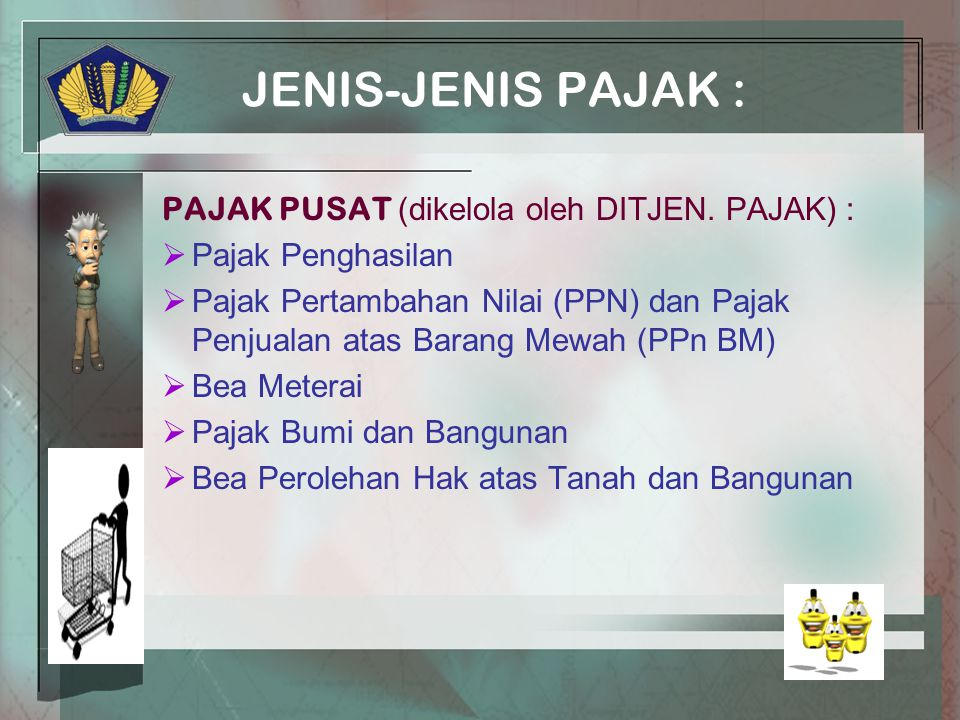 JENIS-JENIS PAJAK : PAJAK PUSAT (dikelola oleh DITJEN.