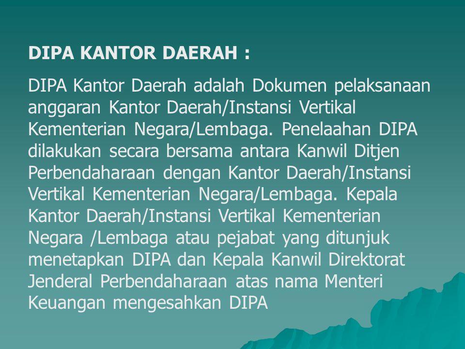 DIPA KANTOR DAERAH : DIPA Kantor Daerah adalah Dokumen pelaksanaan anggaran Kantor Daerah/Instansi Vertikal Kementerian Negara/Lembaga. Penelaahan DIP