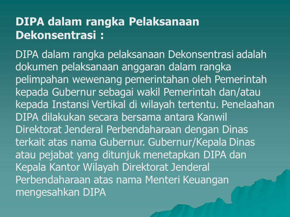 DIPA dalam rangka Pelaksanaan Dekonsentrasi : DIPA dalam rangka pelaksanaan Dekonsentrasi adalah dokumen pelaksanaan anggaran dalam rangka pelimpahan