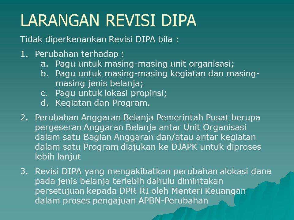 LARANGAN REVISI DIPA Tidak diperkenankan Revisi DIPA bila : 1.Perubahan terhadap : a.Pagu untuk masing-masing unit organisasi; b.Pagu untuk masing-mas