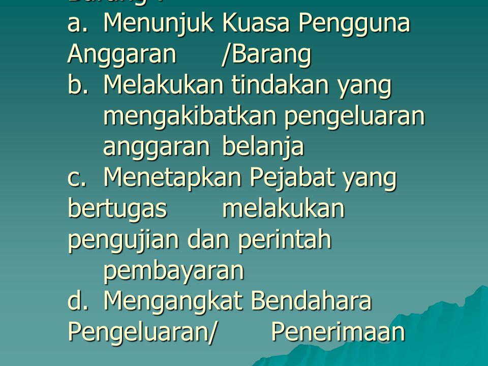 2. Penunjukan Pejabat Pelaksana APBN Menteri/Pimpinan Lembaga selaku Pengguna Anggaran/Pengguna Barang : a. Menunjuk Kuasa Pengguna Anggaran /Barang b