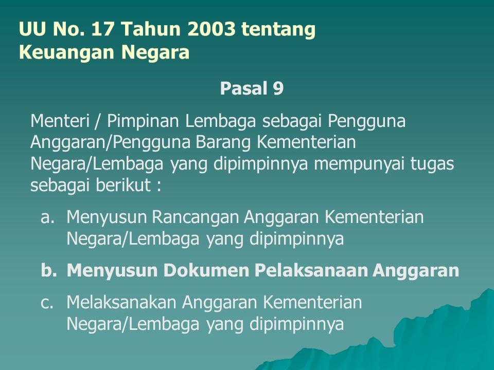UU No. 17 Tahun 2003 tentang Keuangan Negara Pasal 9 Menteri / Pimpinan Lembaga sebagai Pengguna Anggaran/Pengguna Barang Kementerian Negara/Lembaga y