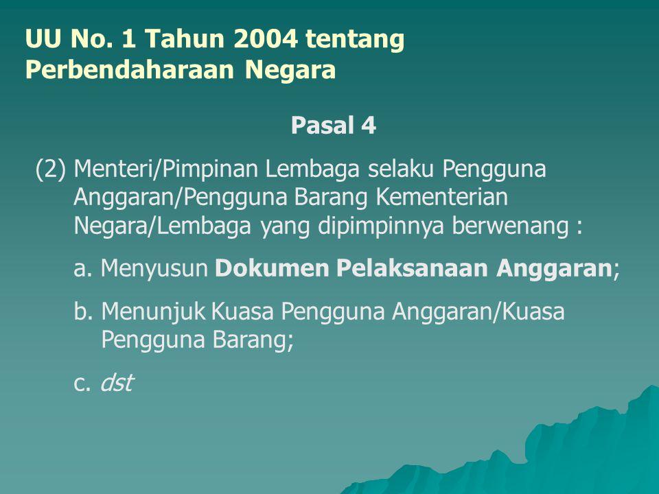UU No. 1 Tahun 2004 tentang Perbendaharaan Negara Pasal 4 (2) Menteri/Pimpinan Lembaga selaku Pengguna Anggaran/Pengguna Barang Kementerian Negara/Lem