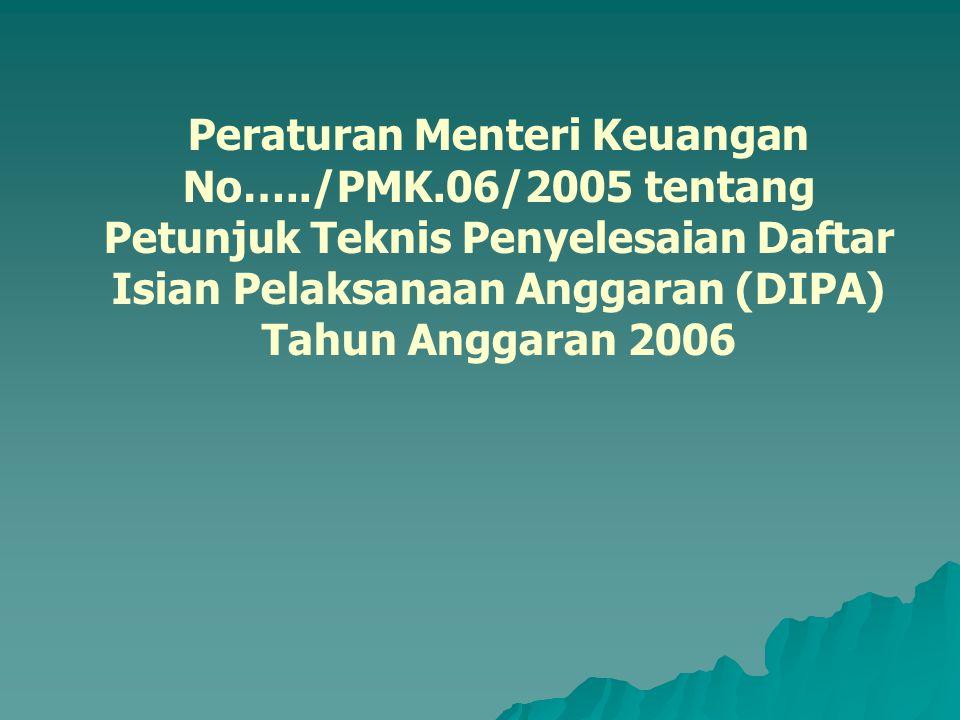 Peraturan Menteri Keuangan No…../PMK.06/2005 tentang Petunjuk Teknis Penyelesaian Daftar Isian Pelaksanaan Anggaran (DIPA) Tahun Anggaran 2006