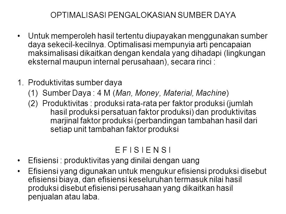 OPTIMALISASI PENGALOKASIAN SUMBER DAYA Untuk memperoleh hasil tertentu diupayakan menggunakan sumber daya sekecil-kecilnya.