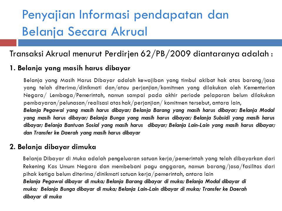 Penyajian Informasi pendapatan dan Belanja Secara Akrual Transaksi Akrual menurut Perdirjen 62/PB/2009 diantaranya adalah : 1.