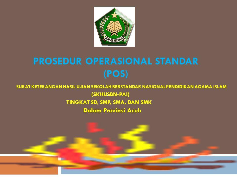 PROSEDUR OPERASIONAL STANDAR (POS) SURAT KETERANGAN HASIL UJIAN SEKOLAH BERSTANDAR NASIONAL PENDIDIKAN AGAMA ISLAM (SKHUSBN-PAI) TINGKAT SD, SMP, SMA, DAN SMK Dalam Provinsi Aceh