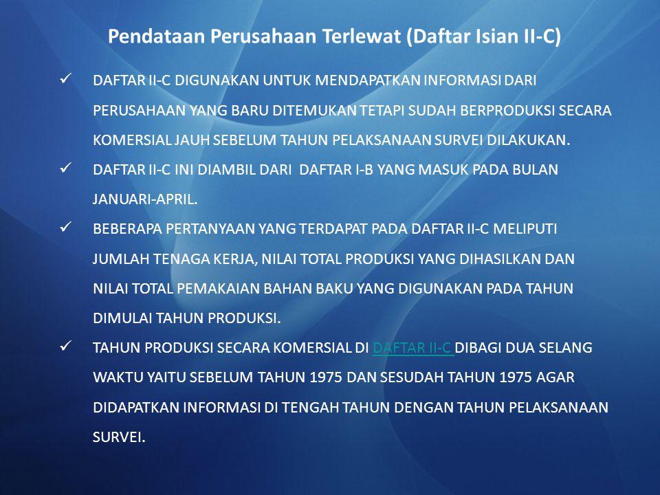 DAFTAR II-C DIGUNAKAN UNTUK MENDAPATKAN INFORMASI DARI PERUSAHAAN YANG BARU DITEMUKAN TETAPI SUDAH BERPRODUKSI SECARA KOMERSIAL JAUH SEBELUM TAHUN PEL