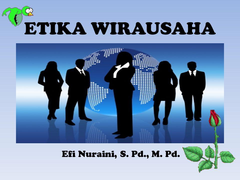 ETIKA WIRAUSAHA Efi Nuraini, S. Pd., M. Pd.