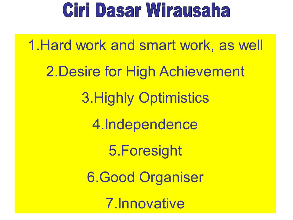 1.Hard work and smart work, as well 2.Desire for High Achievement 3.Highly Optimistics 4.Independence 5.Foresight 6.Good Organiser 7.Innovative
