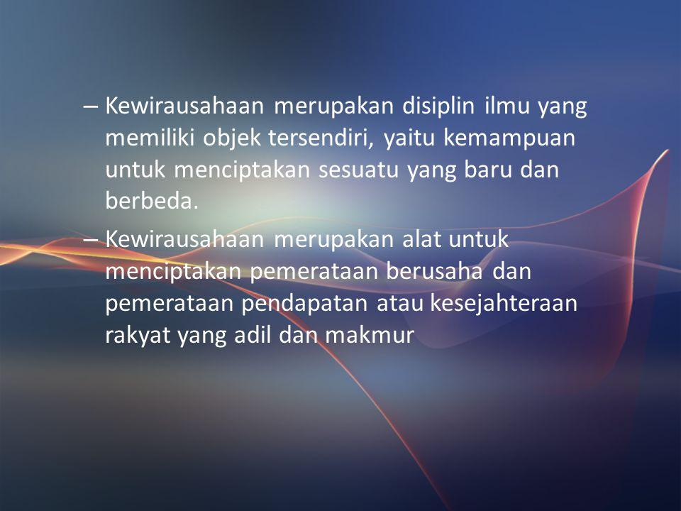 Kewirausahaan merupakan disiplin ilmu yang independent (Prawirokusumo) – Kewirausahaan berisi body of knowledge yang utuh dan nyata, yaitu ada teori,
