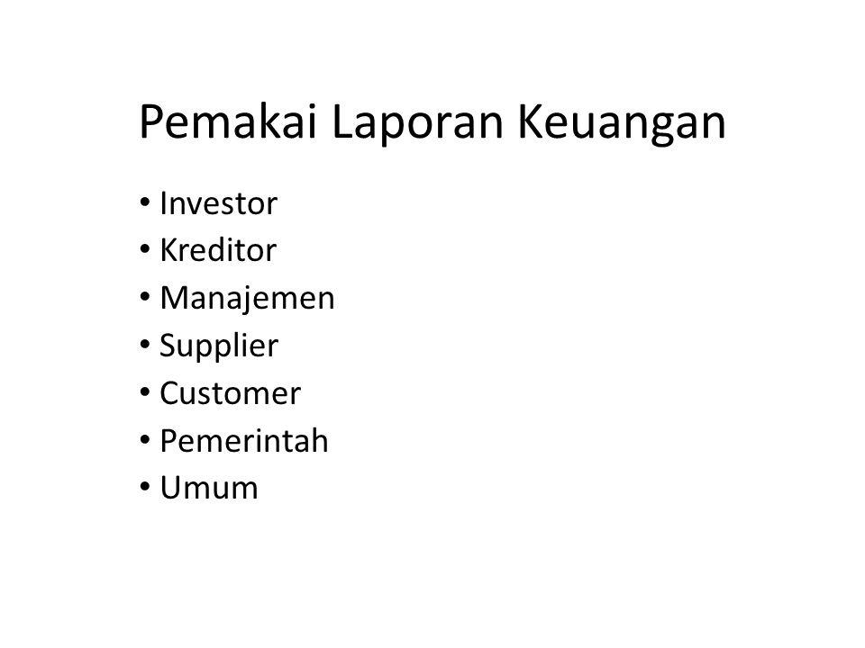 Pemakai Laporan Keuangan Investor Kreditor Manajemen Supplier Customer Pemerintah Umum