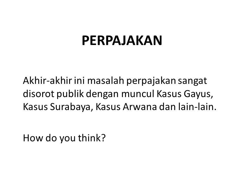 PERPAJAKAN Akhir-akhir ini masalah perpajakan sangat disorot publik dengan muncul Kasus Gayus, Kasus Surabaya, Kasus Arwana dan lain-lain. How do you