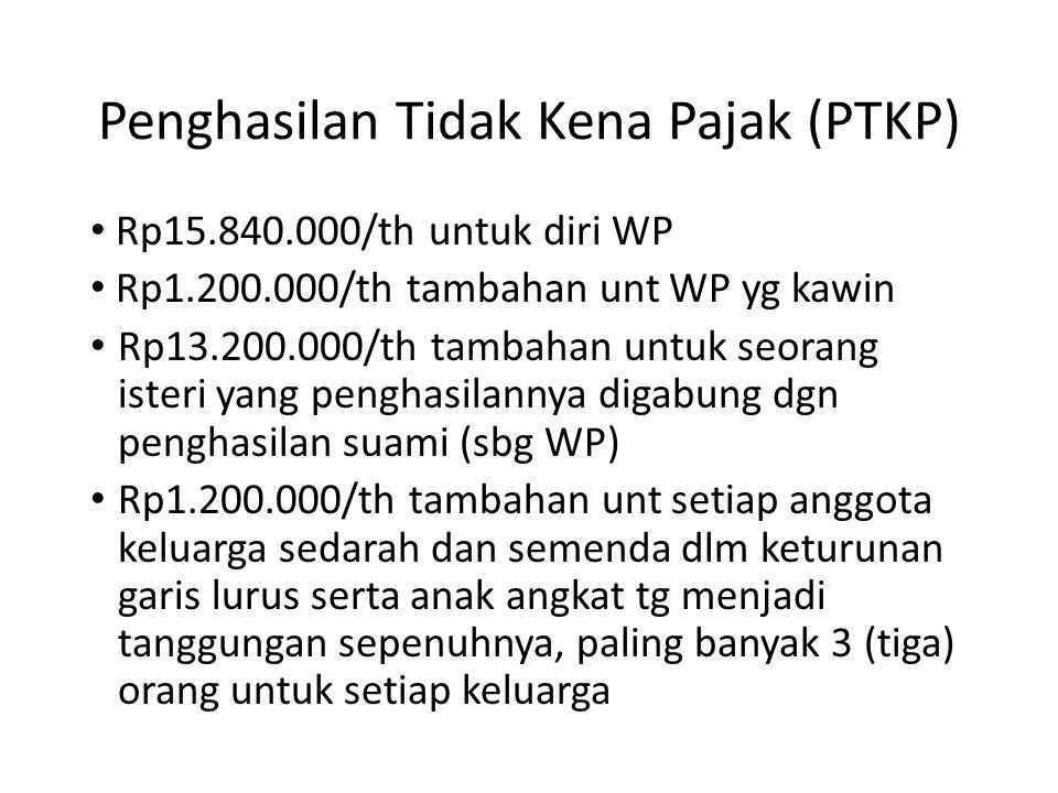 Penghasilan Tidak Kena Pajak (PTKP) Rp15.840.000/th untuk diri WP Rp1.200.000/th tambahan unt WP yg kawin Rp13.200.000/th tambahan untuk seorang ister